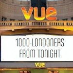 1000 Londoners at Vue Cinemas from today!