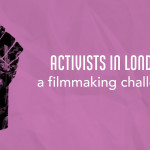 Activists in London: A Filmmaking Challenge
