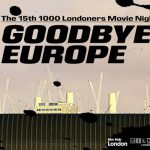 The 15th 1000 Londoners Movie Night: Goodbye Europe